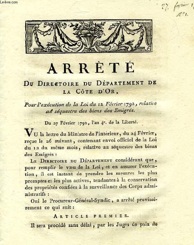 ARRETE DU DIRECTOIRE DU DEPARTEMENT DE LA COTE D'OR, POUR L'EXECUTION DE LA LOI DU 12 FEVRIER 1792, RELATIVE AU SEQUESTRE DES BIENS DES EMIGRES