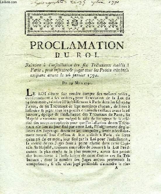 PROCLAMATION DU ROI, RELATIVE A L'INSTALLATION DES SIX TRIBUNAUX ETABLIS A PARIS, POUR INSTRUIRE & JUGER TOUS LES PROCES CRIMINELS EXISTANT AVANT LE 26 JANVIER 1791