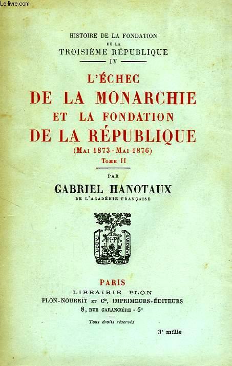 L'ECHEC DE LA MONARCHIE ET LA FORMATION DE LA REPUBLIQUE (MAI 1873 - MAI 1876), TOME II