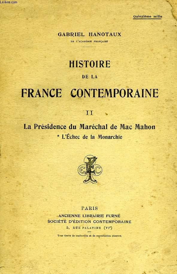 HISTOIRE DE LA FRANCE CONTEMPORAINE, TOME II, LA PRESIDENCE DU MARECHAL DE MAC-MAHON, L'ECHEC DE LA MONARCHIE