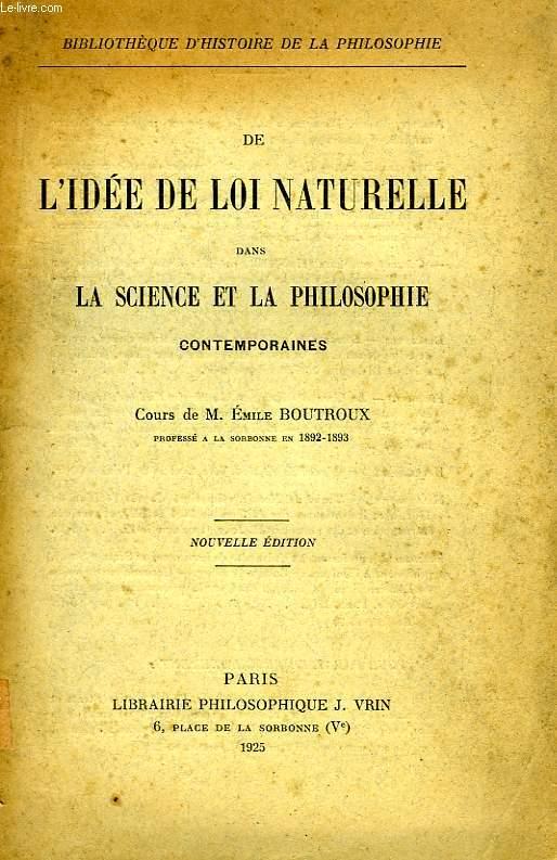 DE L'IDEE DE LOI NATURELLE DANS LA SCIENCE ET LA PHILOSOPHIE CONTEMPORAINES