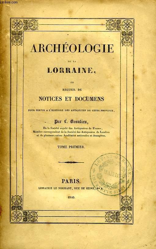 ARCHEOLOGIE DE LA LORRAINE, OU RECUEIL DE NOTICES ET DOCUMENS POUR SERVIR A L'HISTOIRE DE CETTE PROVINCE