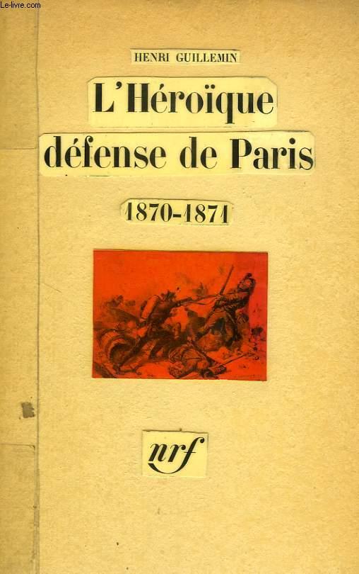 L'HEROIQUE DEFENSE DE PARIS, 1870-1871