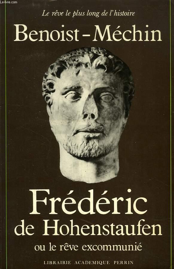 FREDERIC DE HOHENSTAUFEN, OU LE REVE EXCOMMUNIE (1194-1250)