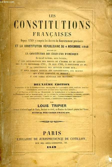 LES CONSTITUTIONS FRANCAISES DEPUIS 1789 Y COMPRIS LES DECRETS DU GOUVERNEMENT PROVISOIRE ET LA CONSTITUTION REPUBLICAINE DU 4 NOVEMBRE 1848
