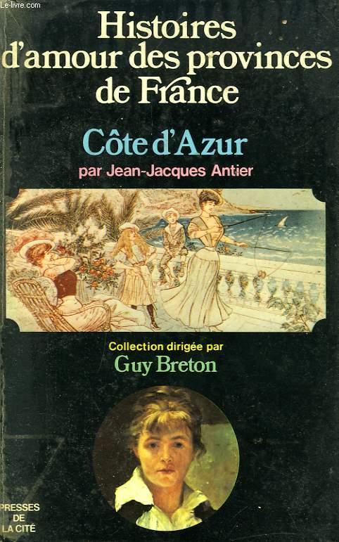 HISTOIRES D'AMOUR DES PROVINCES DE FRANCE, TOME VII, LA COTE D'AZUR