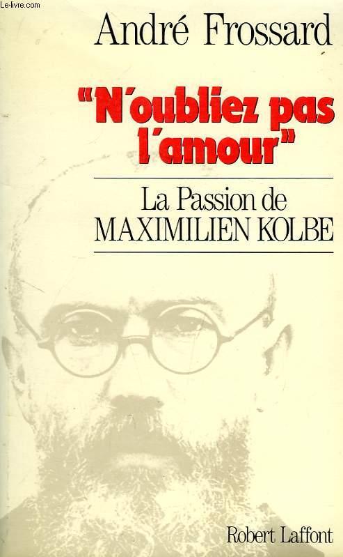 'NOUBLIEZ PAS L'AMOUR', LA PASSION DE MAXIMILIEN KOLBE