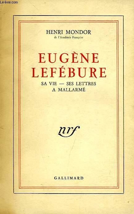 EUGENE LEFEBURE, SA VIE, SES LETTRES A MALLARME