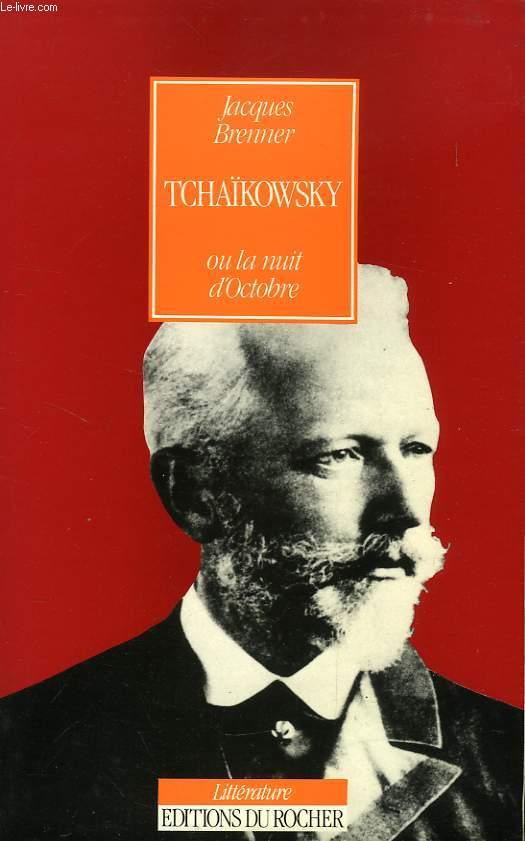 TCHAIKOWSKY, OU LA NUIT D'OCTOBRE, 1840-1893