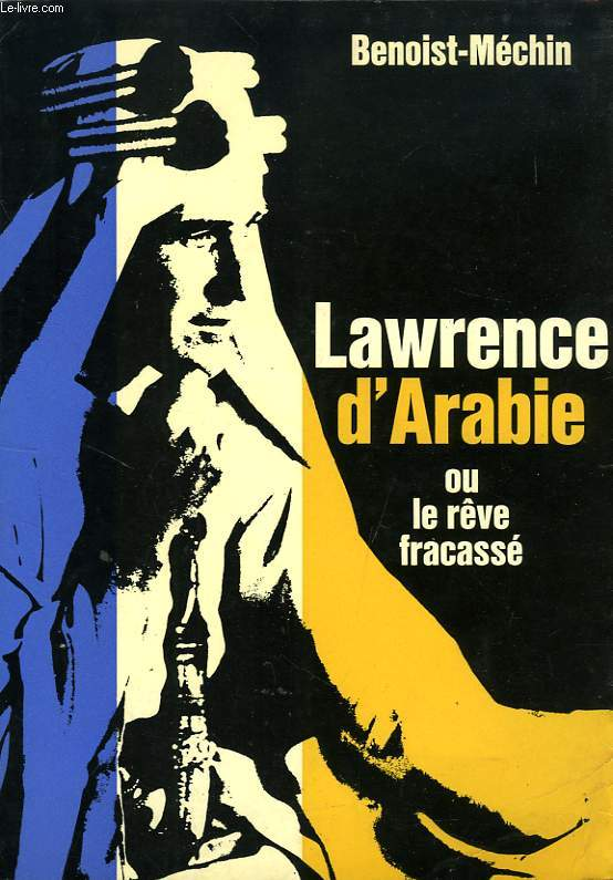 LAWRENCE D'ARABIE, OU LE REVE FRACASSE