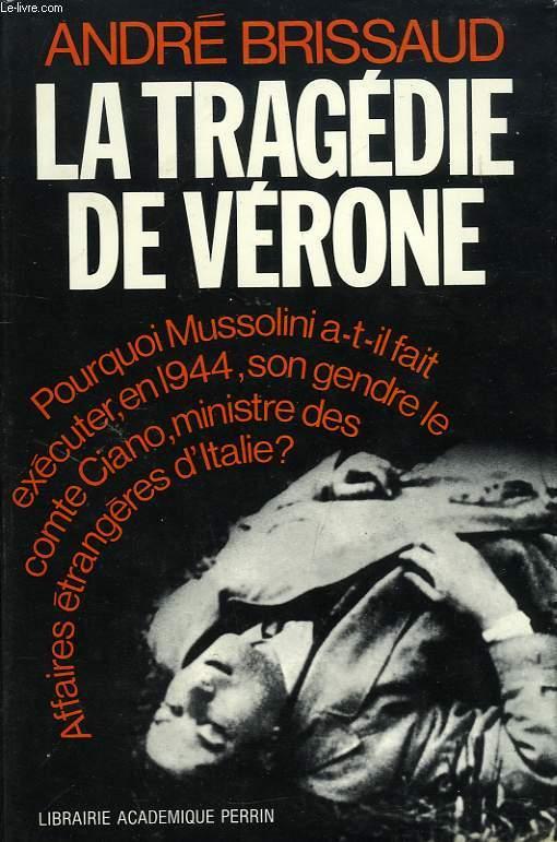 LA TRAGEDIE DE VERONE, GRANDI ET CIANO CONTRE MUSSOLINI, 1943-1944