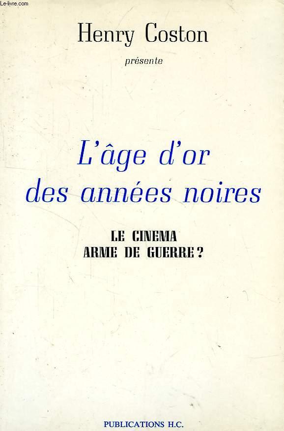 L'AGE D'OR DES ANNEES NOIRES, LE CINEMA ARME DE GUERRE ?