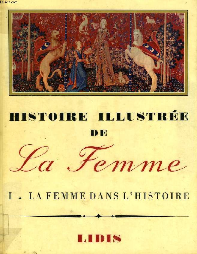 HISTOIRE ILLUSTREE DE LA FEMME, TOME I, LA FEMME DANS L'HISTOIRE