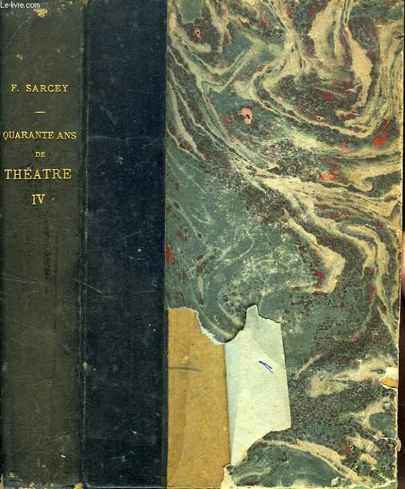 QUARANTE ANS DE THEATRE (FEUILLETONS DRAMATIQUES), TOME IV