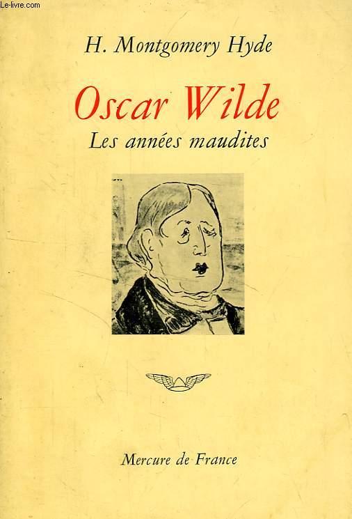 OSCAR WILDE, LES ANNEES MAUDITES