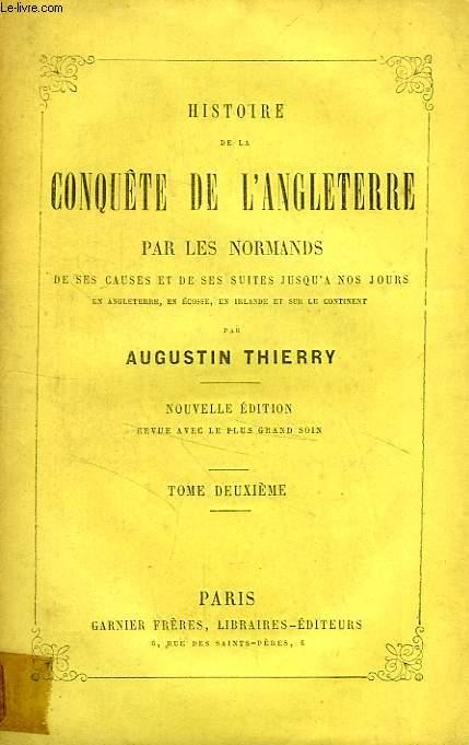HISTOIRE DE LA CONQUETE DE L'ANGLETERRE PAR LES NORMANDS, TOME II
