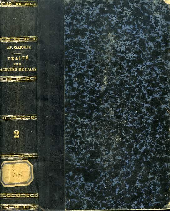 TRAITE DES FACULTES DE L'AME, COMPRENANT L'HISTOIRE DES PRINCIPALES THEORIES PSYCHOLOGIQUES, TOME II