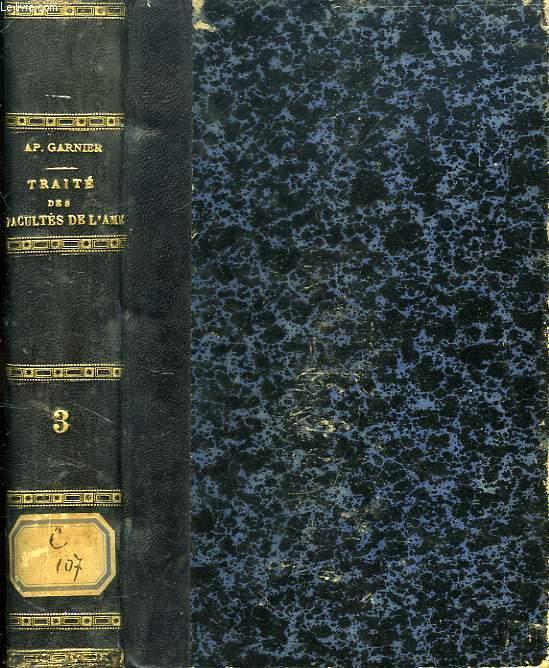 TRAITE DES FACULTES DE L'AME, COMPRENANT L'HISTOIRE DES PRINCIPALES THEORIES PSYCHOLOGIQUES, TOME III