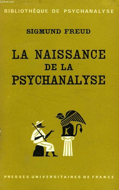 LA NAISSANCE DE LA PSYCHANALYSE, LETTRES A WILHELM FLIESS, NOTES ET PLANS (1887-1902)