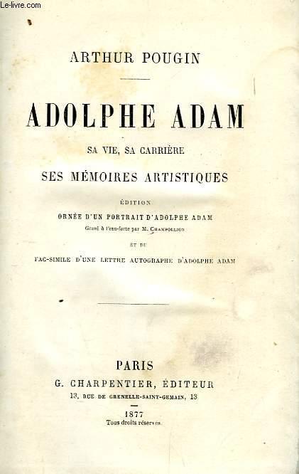 ADOLPHE ADAM, SA VIE, SA CARRIERE, SES MEMOIRES ARTISTIQUES