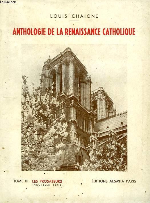 ANTHOLOGIE DE LA RENAISSANCE CATHOLIQUE, TOME III, LES PROSATEURS (NOUVELLE SERIE)