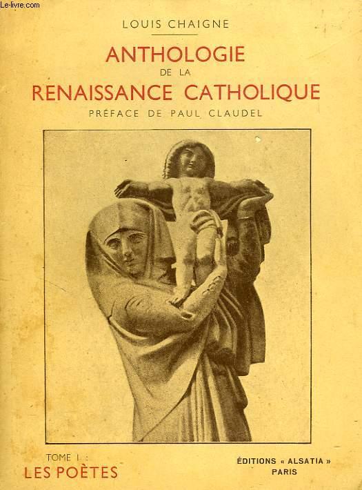 ANTHOLOGIE DE LA RENAISSANCE CATHOLIQUE, TOME I, LES POETES