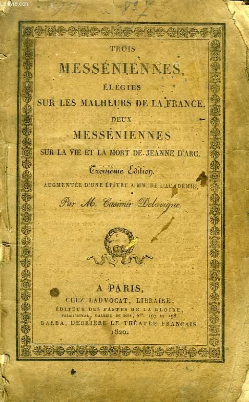 TROIS MESSENIENNES, ELEGIES SUR LES MALHEURS DE LA FRANCE, DEUX MESSENIENNES, SUR LA VIE ET LA MORT DE JEANNE D'ARC