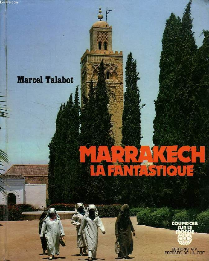 MARRAKECH, LA FANTASTIQUE, VILLE IMPERIALE