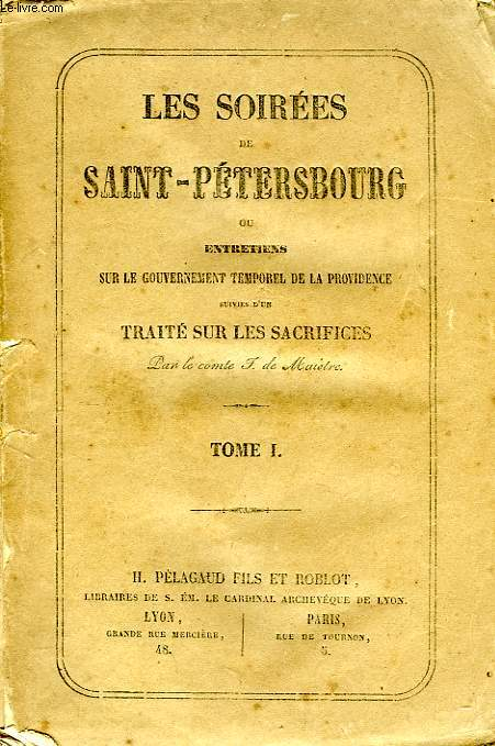 LES SOIREES DE SAINT-PETERSBOURG, OU ENTRETIENS SUR LE GOUVERNEMENT TEMPOREL DE LA PROVIDENCE, SUIVIES D'UN TRAITE SUR LES SACRIFICES, TOME I
