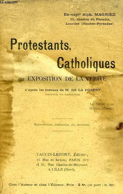 PROTESTANTS, CATHOLIQUES, OU EXPOSITION DE LA VERITE
