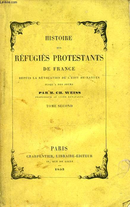 HISTOIRE DES REFUGIES PROTESTANTS DE FRANCE DEPUIS LA REVOCATION DE L'EDIT DE NANTES JUSQU'A NOS JOURS, TOME II