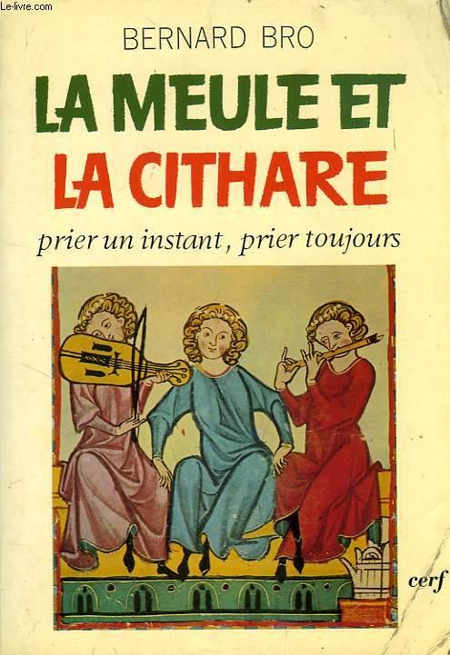 LA MEULE ET LA CITHARE, PRIER UN INSTANT, PRIER TOUJOURS