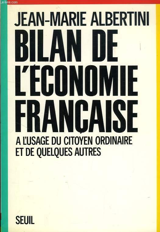 BILAN DE L'ECONOMIE FRANCAISE, A L'USAGE DU CITOYEN ORDINAIRE ET DE QUELQUES AUTRES