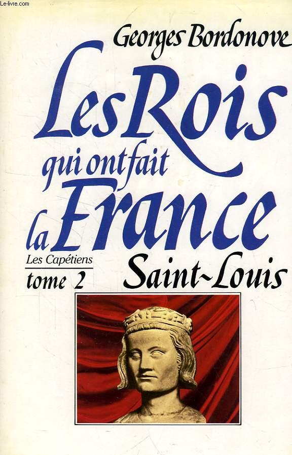LES ROIS QUI ONT FAIT LA FRANCE, LES CAPETIENS, TOME 2, SAINT LOUIS, ROI ETERNEL