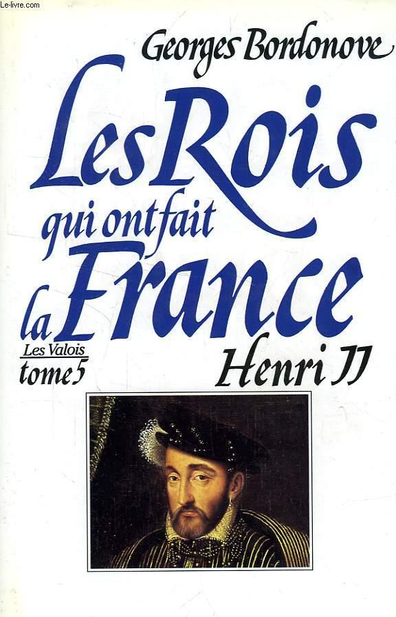 LES ROIS QUI ONT FAIT LA FRANCE, LES VALOIS, TOME 5, HENRI II, ROI GENTILHOMME
