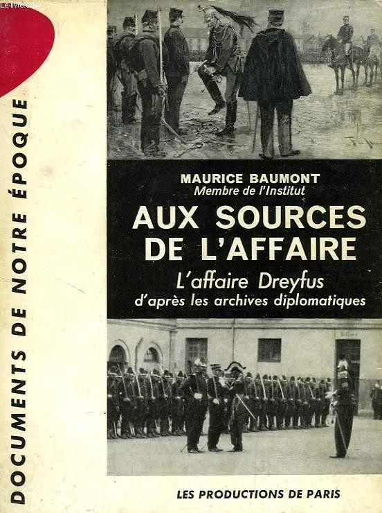 AUX SOURCES DE L'AFFAIRE, L'AFFAIRE DREYFUS D'APRES LES ARCHIVES DIPLOMATIQUES