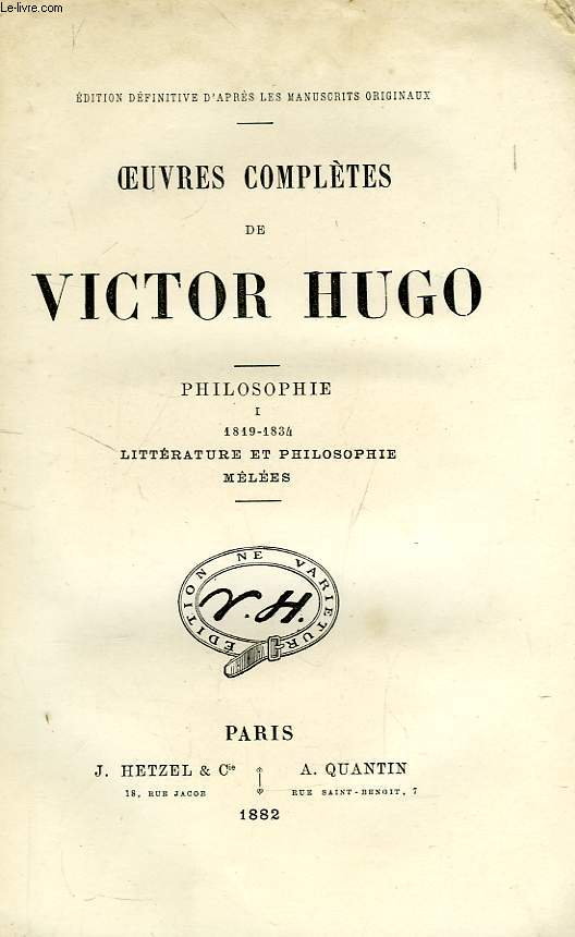 OEUVRES COMPLETES DE VICTOR HUGO, PHILOSOPHIE, I. 1819-1834, LITTERATURE ET PHILOSOPHIE MELEES