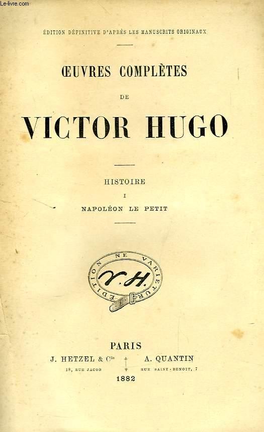 OEUVRES COMPLETES DE VICTOR HUGO, HISTOIRE, I. NAPOLEON LE PETIT