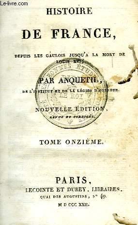 HISTOIRE DE FRANCE DEPUIS LES GAULOIS JUSQU'A LA MORT DE LOUIS XVI, TOME XI