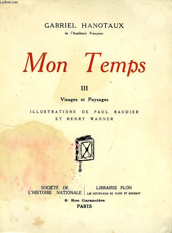 MON TEMPS, TOME III, VISAGES ET PAYSAGES