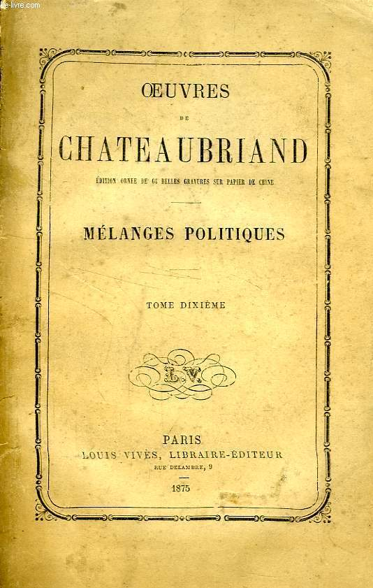 OEUVRES DE CHATEAUBRIAND, TOME X, MELANGES POLITIQUES