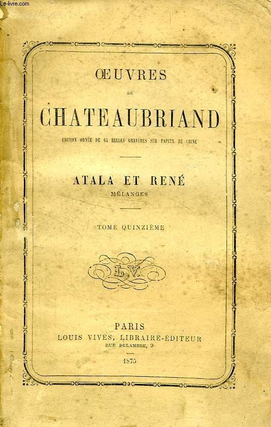 OEUVRES DE CHATEAUBRIAND, TOME XV, ATALA ET RENE, MELANGES