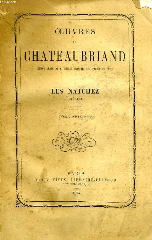 OEUVRES DE CHATEAUBRIAND, TOME XVI, LES NATCHEZ, POESIES