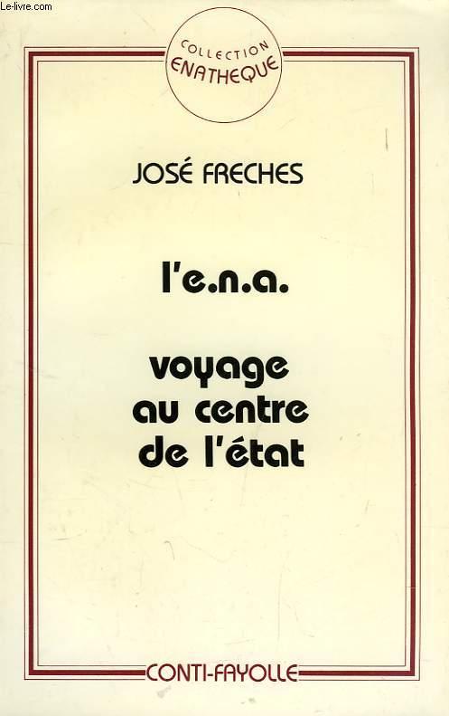 L'E.N.A., VOYAGE AU CENTRE DE L'ETAT