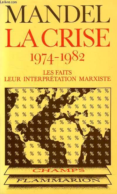 LA CRISE, 1974-1982, LES FAITS, LEUR INTERPRETATION MARXISTE
