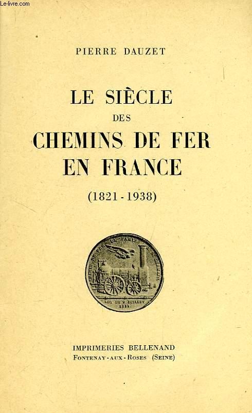 LE SIECLE DES CHEMINS DE FER EN FRANCE (1821-1938)