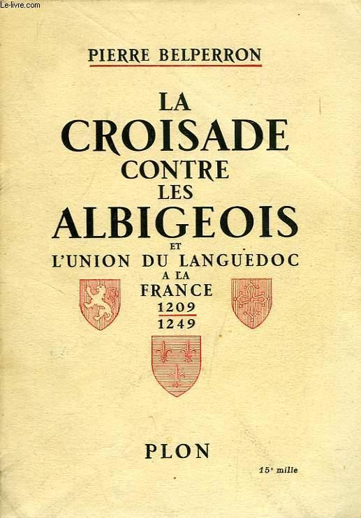 LA CROISADE CONTRE LES ALBIGEOIS ET l'UNION DU LANGUEDOC A LA FRANCE (1209-1249)