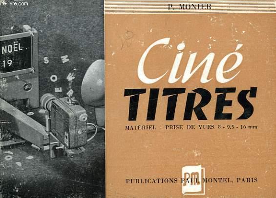 CINE TITRES, 8 - 9,5 - 16 MM, MATERIEL, PRISES DE VUES, TRUQUAGES