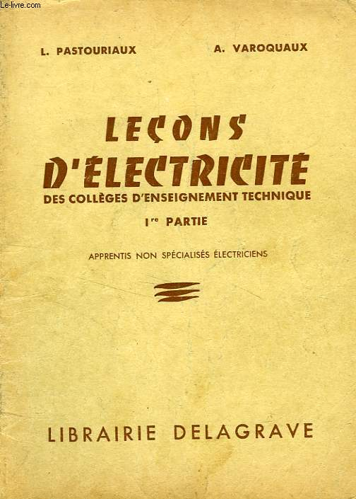 LECONS D'ELECTRICITE AUX COLLEGES D'ENSEIGNEMENT TECHNIQUE, 1re PARTIE