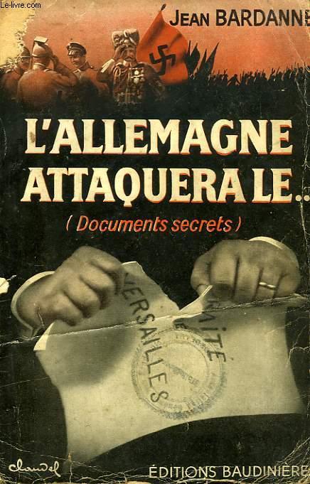 L'ALLEMAGNE ATTAQUERA LE... (DOCUMENTS SECRETS)